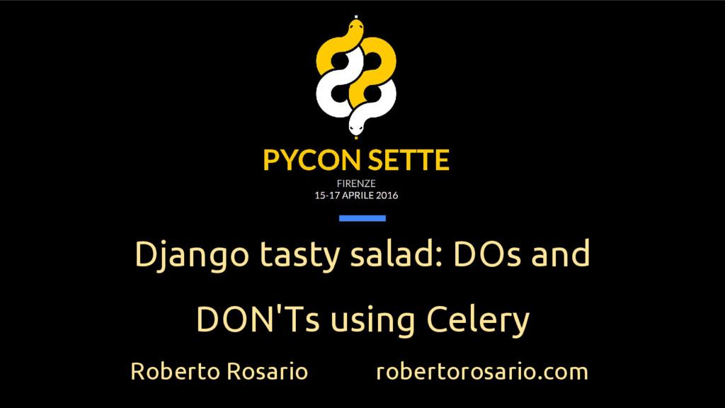 Django tasty salad: DOs and DON'Ts using Celery...