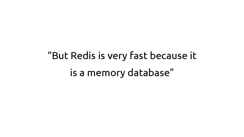 """""""But Redis is very fast because it is a memory ..."""
