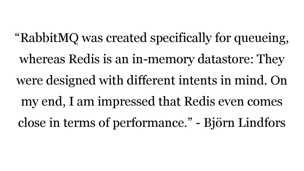 """""""RabbitMQ was created specifically for queueing..."""