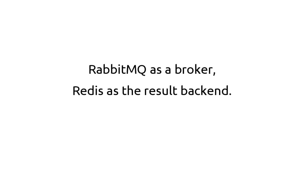 RabbitMQ as a broker, Redis as the result backe...