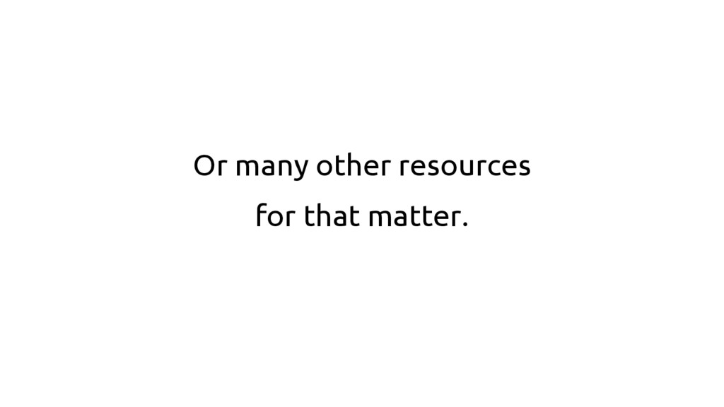 Or many other resources for that matter.