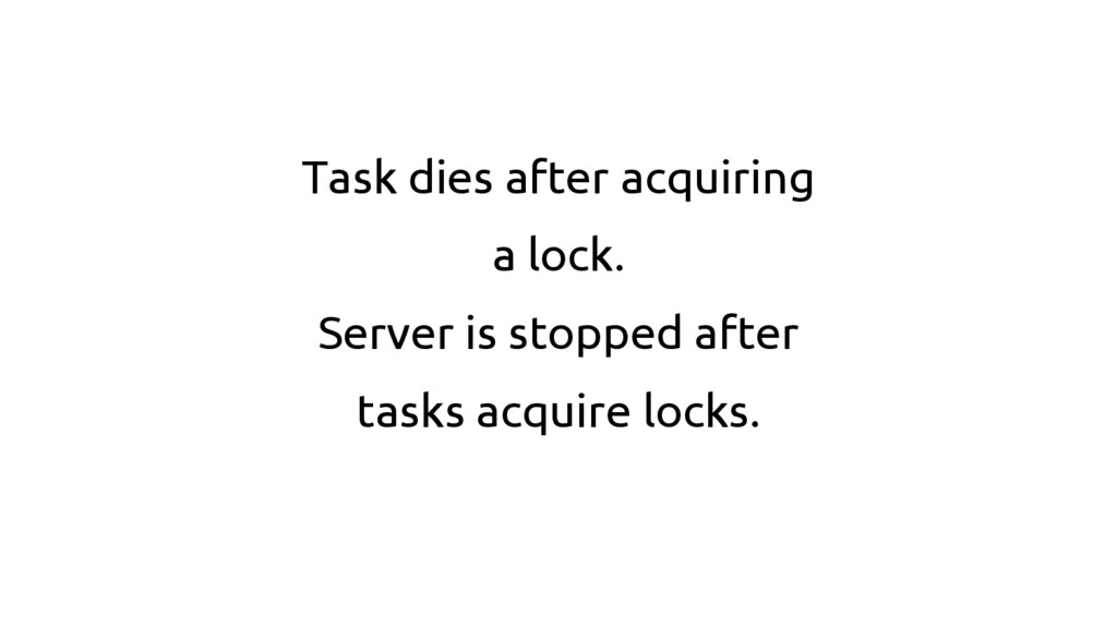 Task dies after acquiring a lock. Server is sto...