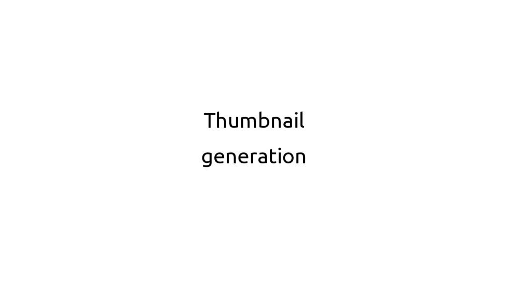 Thumbnail generation