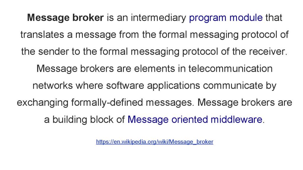 Message broker is an intermediary program modul...