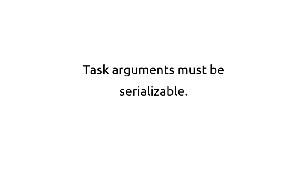 Task arguments must be serializable.