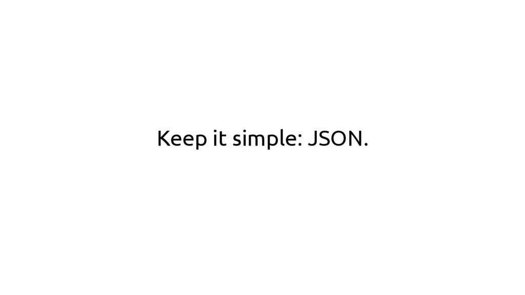 Keep it simple: JSON.