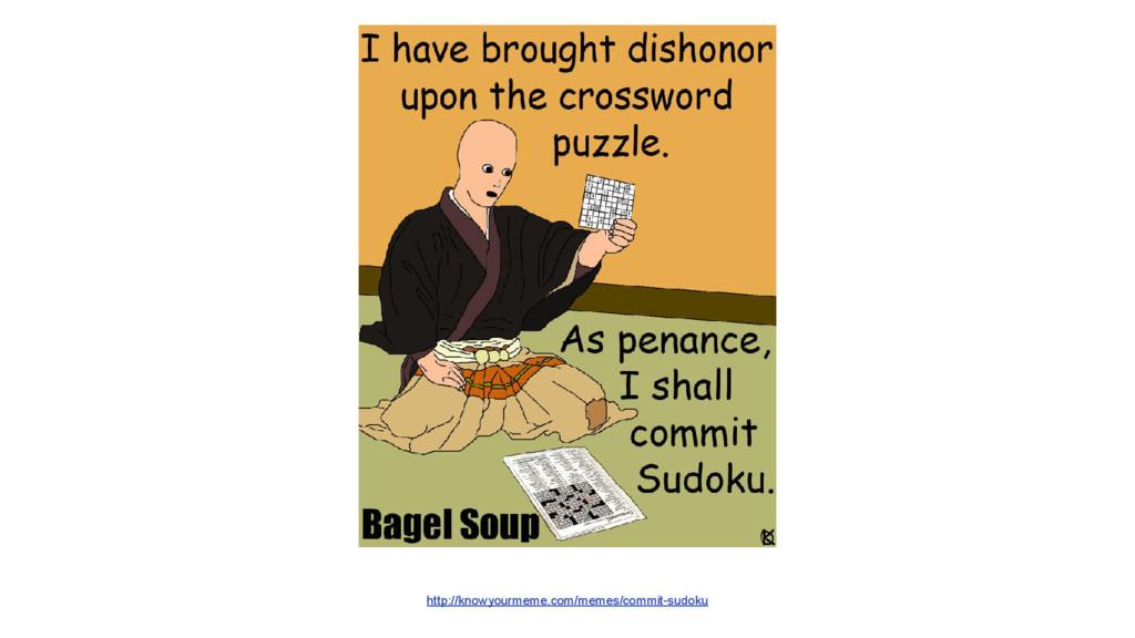 http://knowyourmeme.com/memes/commit-sudoku