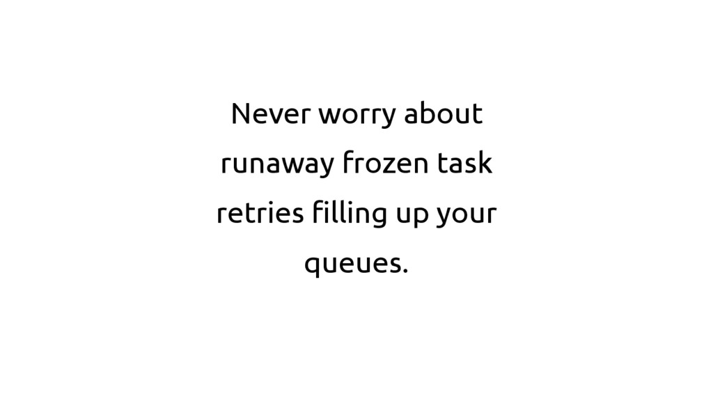 Never worry about runaway frozen task retries f...
