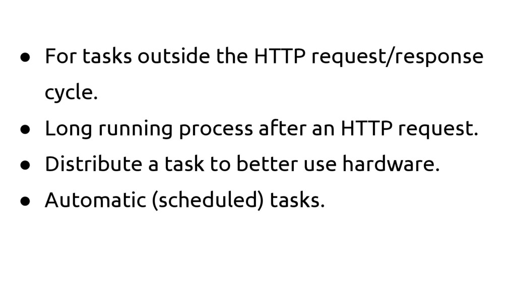 ● For tasks outside the HTTP request/response c...