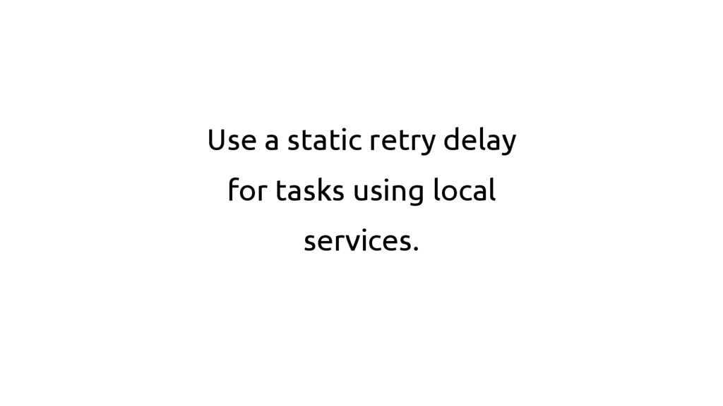 Use a static retry delay for tasks using local ...
