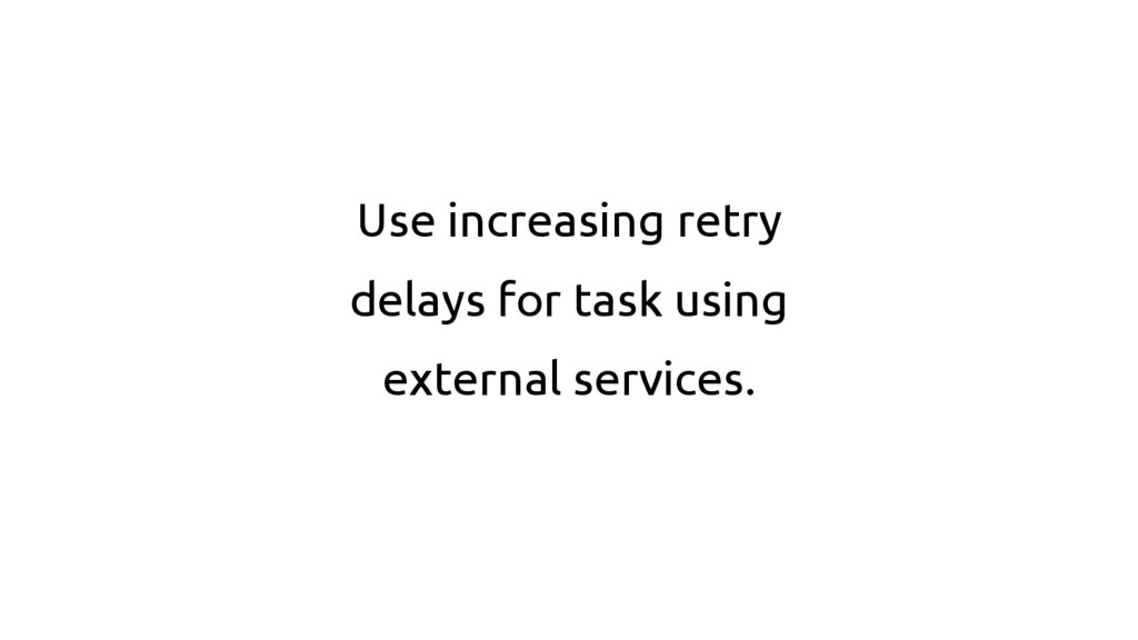 Use increasing retry delays for task using exte...