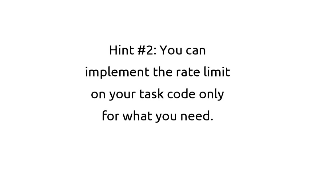 Hint #2: You can implement the rate limit on yo...