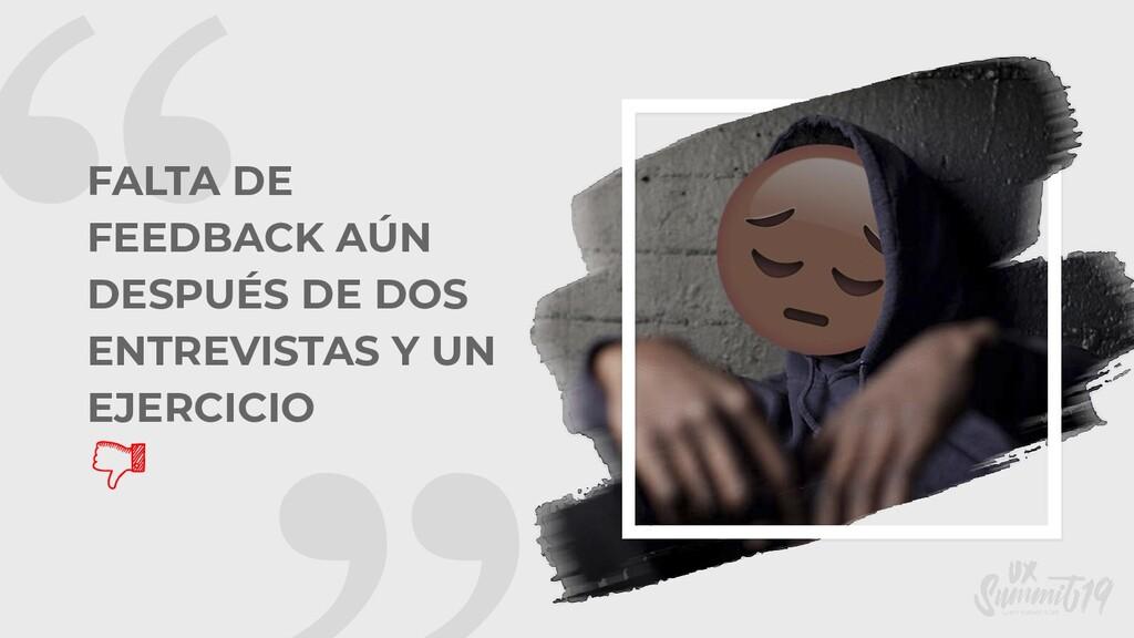 """"""" FALTA DE FEEDBACK AÚN DESPUÉS DE DOS ENTREVIS..."""