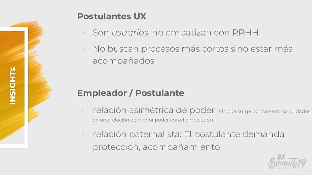 INSIGHTs Postulantes UX ◦ Son usuarios, no empa...