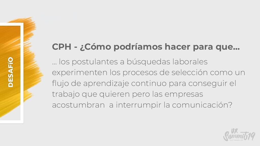DESAFíO CPH - ¿Cómo podríamos hacer para que......