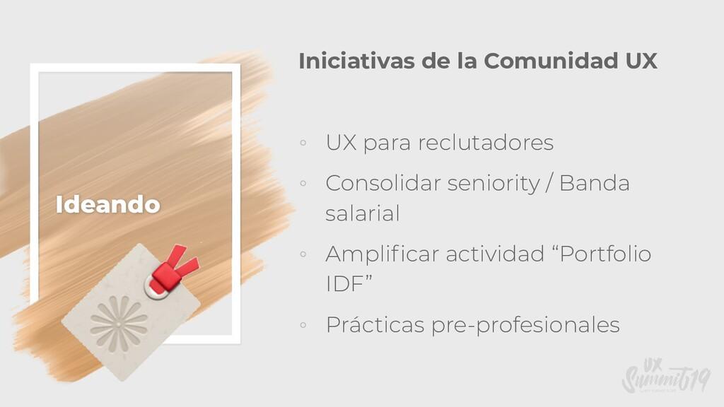 Ideando Iniciativas de la Comunidad UX ◦ UX par...