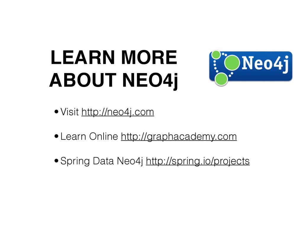 •Visit http://neo4j.com •Learn Online http://gr...