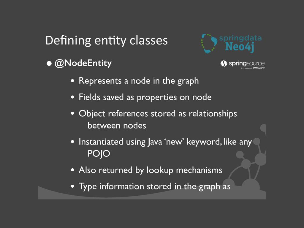 Defining enJty classes •@NodeEntity  • R...