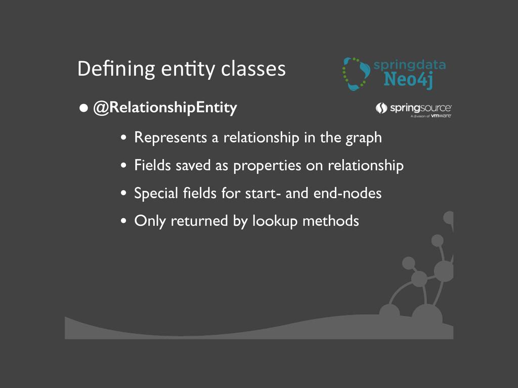 Defining enJty classes •@RelationshipEntit...