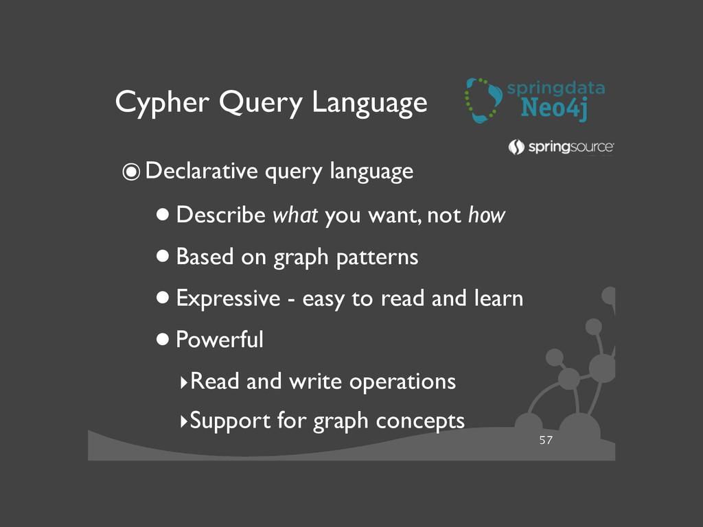 57 Cypher Query Language ๏Declarative query lan...