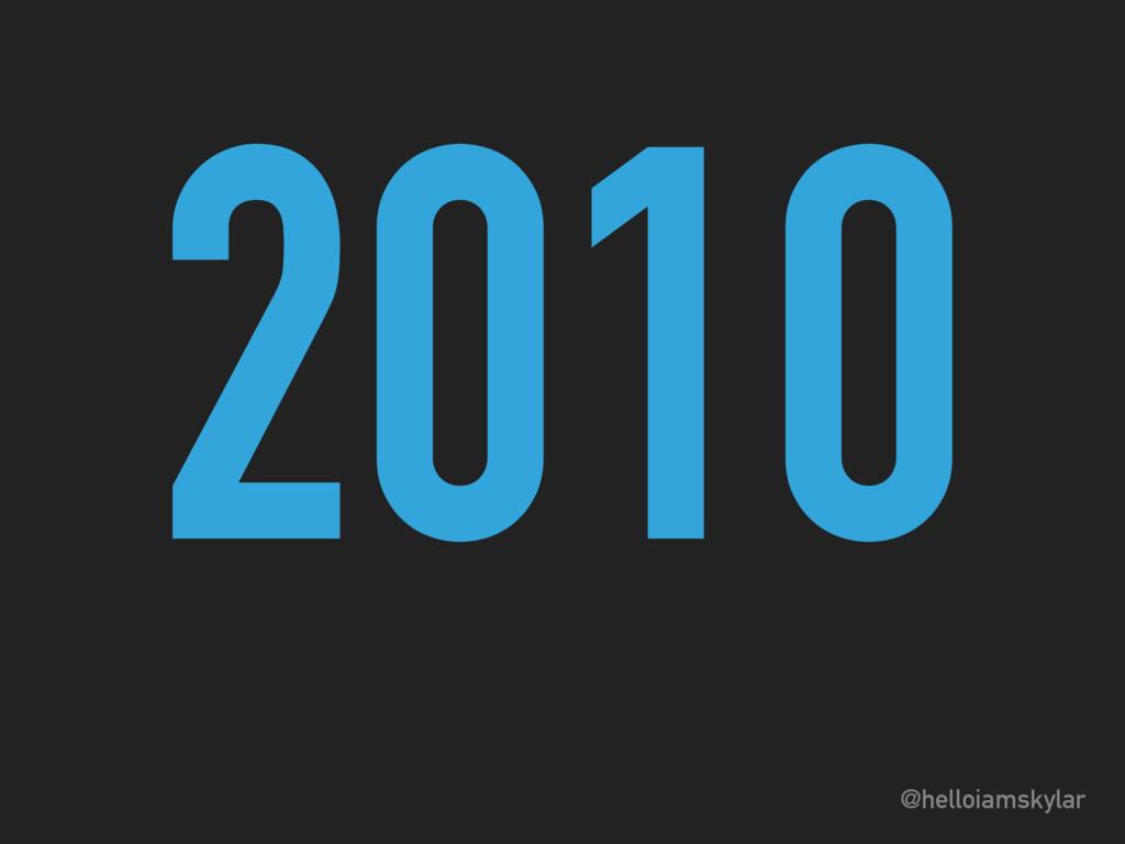 @helloiamskylar 2010