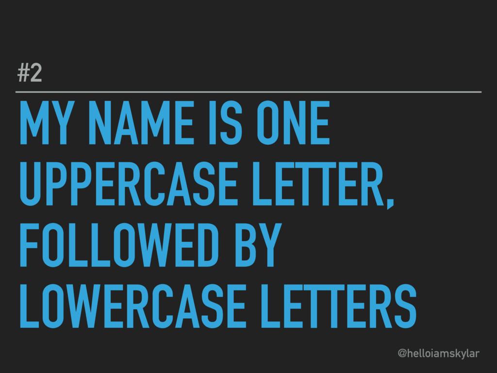 @helloiamskylar MY NAME IS ONE UPPERCASE LETTER...