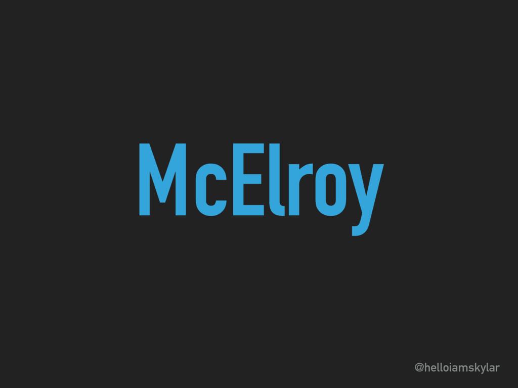 @helloiamskylar McElroy