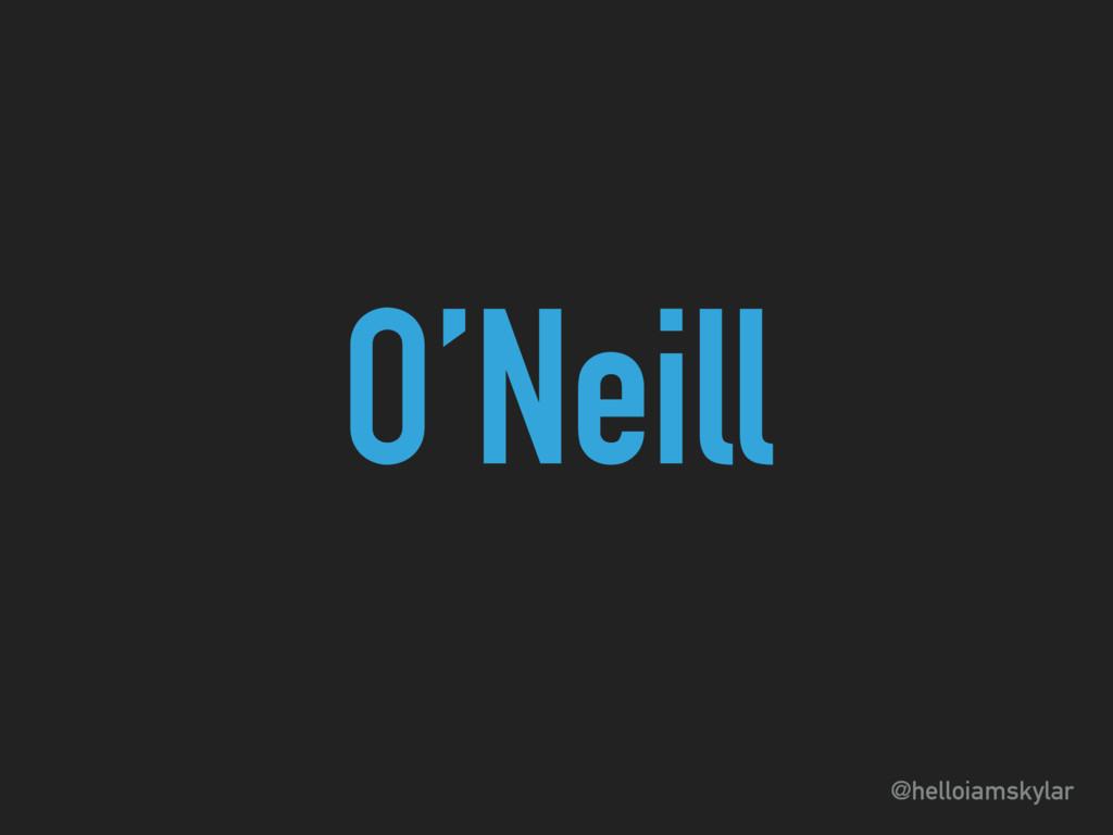 @helloiamskylar O'Neill