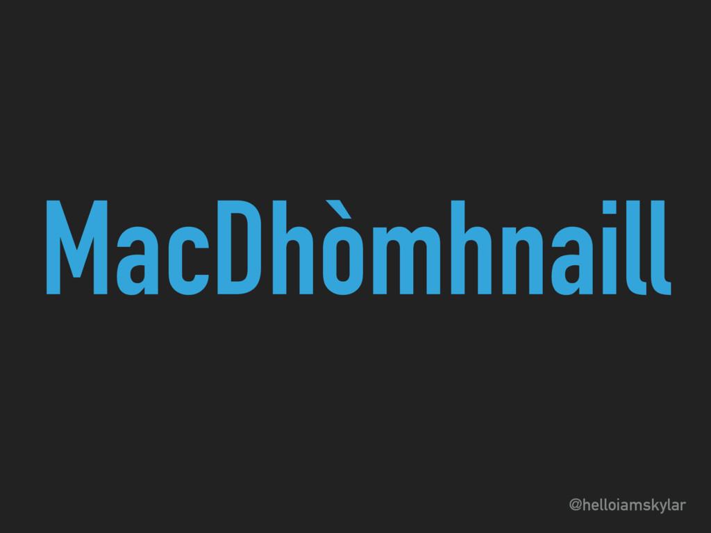 @helloiamskylar MacDhòmhnaill