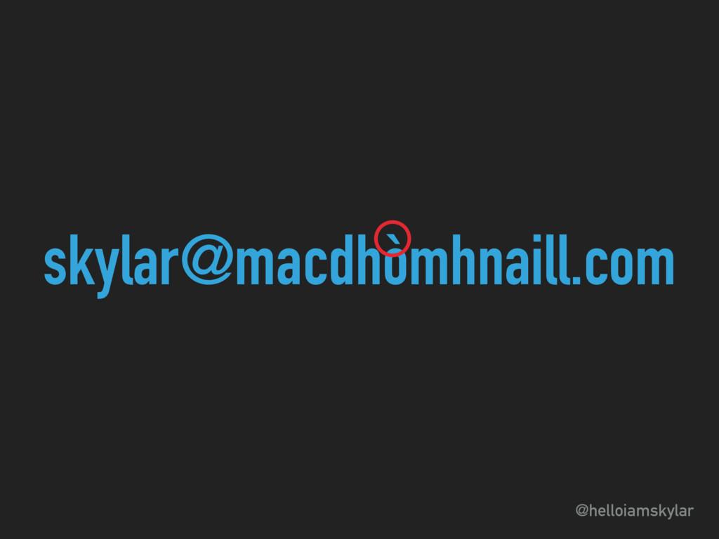 @helloiamskylar skylar@macdhòmhnaill.com