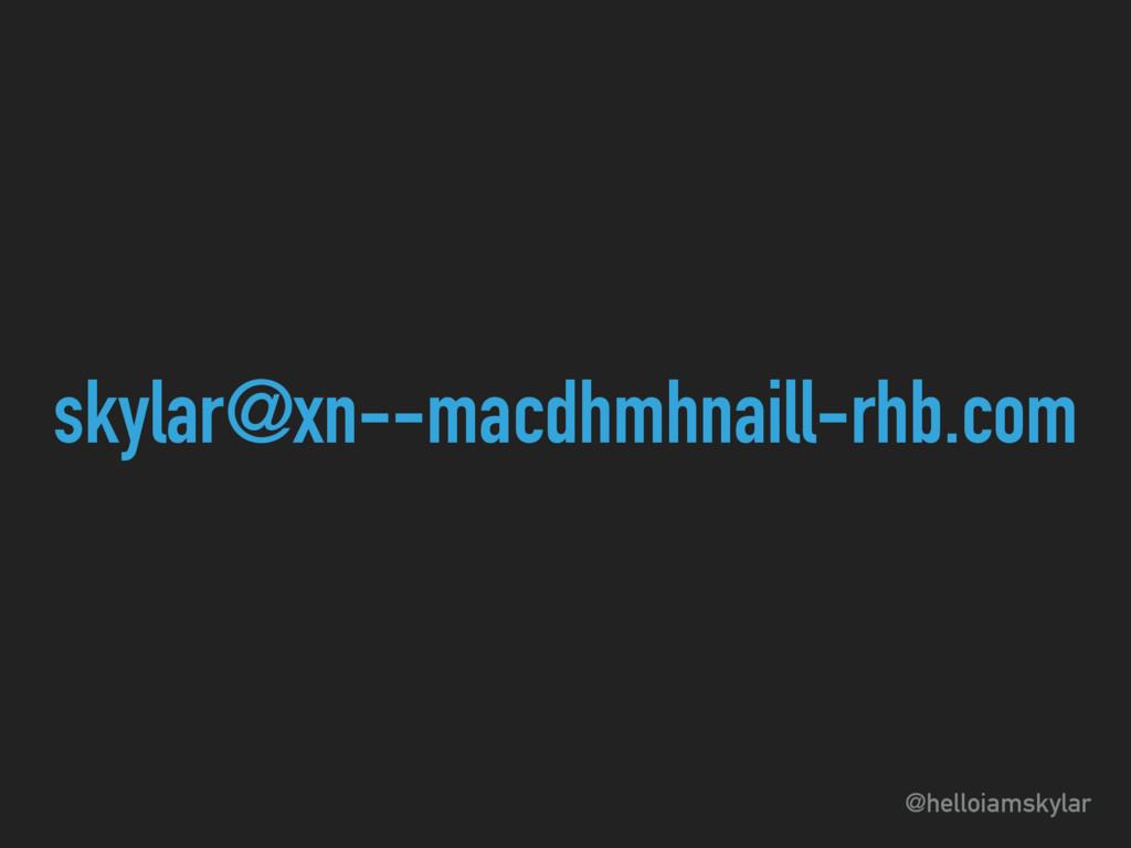 @helloiamskylar skylar@xn--macdhmhnaill-rhb.com