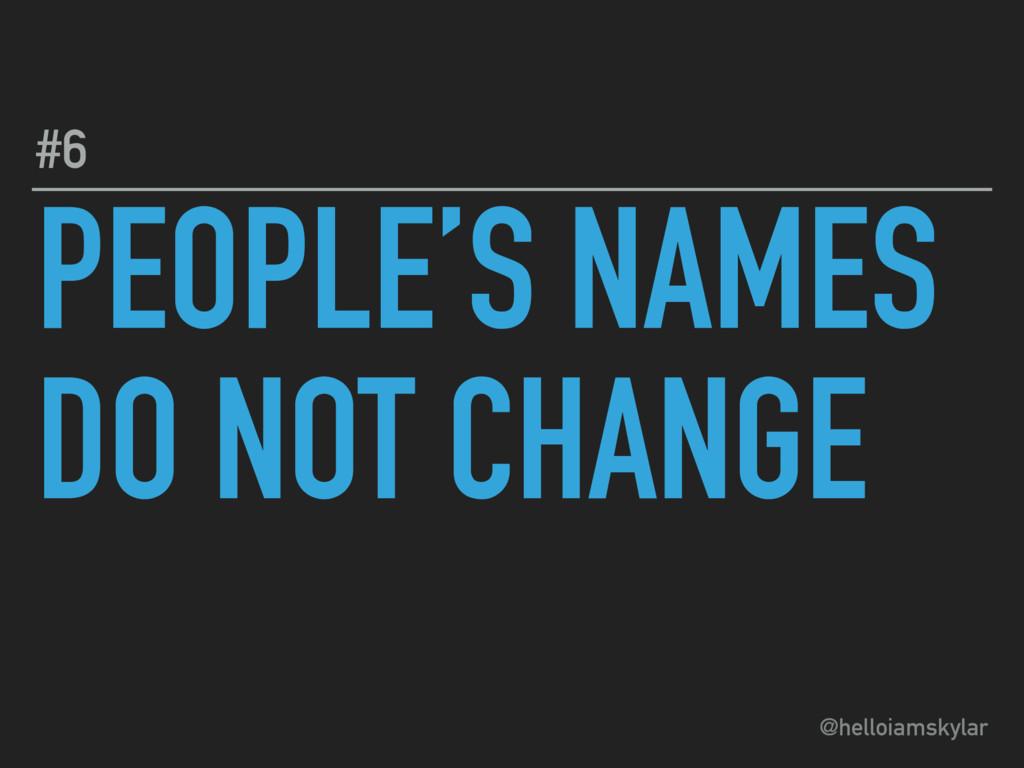 @helloiamskylar PEOPLE'S NAMES DO NOT CHANGE #6