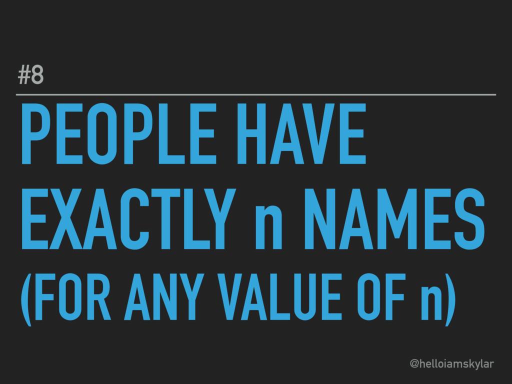 @helloiamskylar PEOPLE HAVE EXACTLY n NAMES (F...