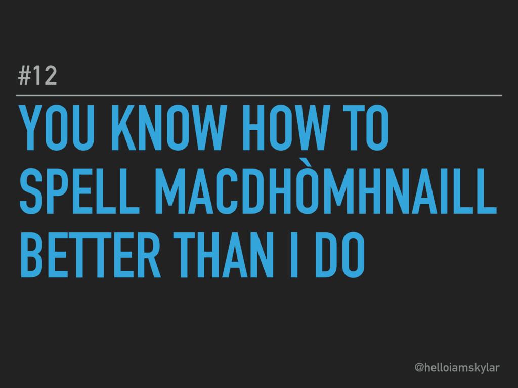 @helloiamskylar YOU KNOW HOW TO SPELL MACDHÒMHN...