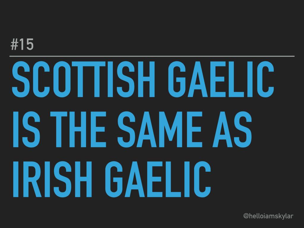 @helloiamskylar SCOTTISH GAELIC IS THE SAME AS ...