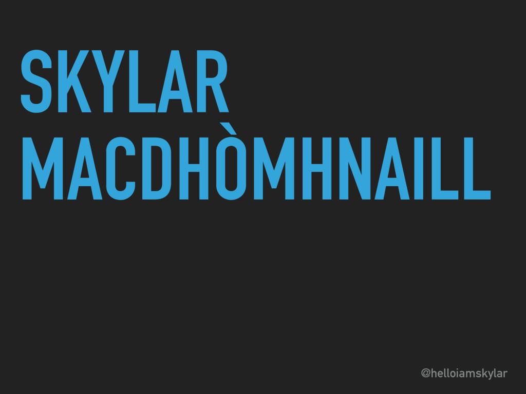 @helloiamskylar SKYLAR MACDHÒMHNAILL