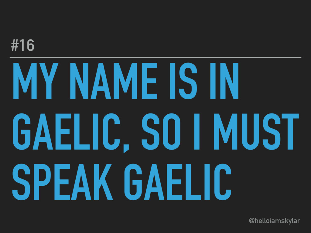 @helloiamskylar MY NAME IS IN GAELIC, SO I MUST...