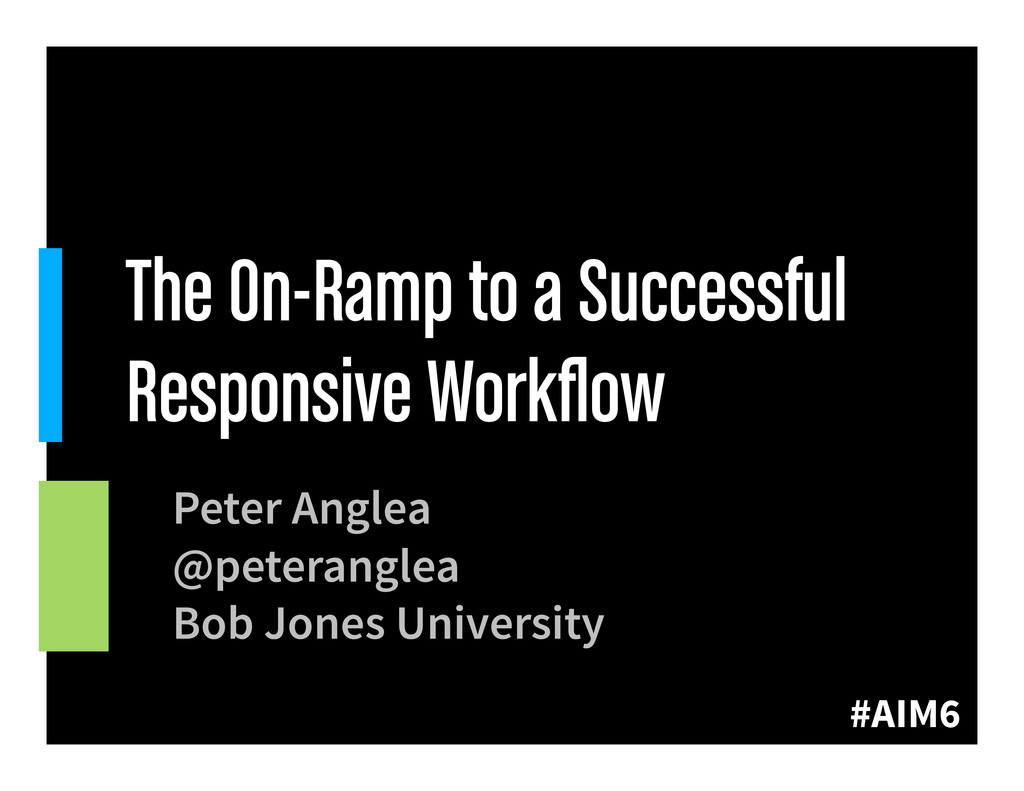 #AIM6 The On-Ramp to a Successful Responsive Wo...