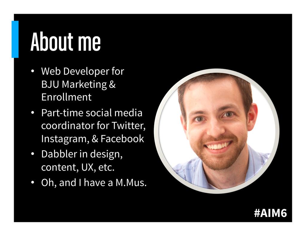 #AIM6 About me • Web Developer for BJU Marketi...