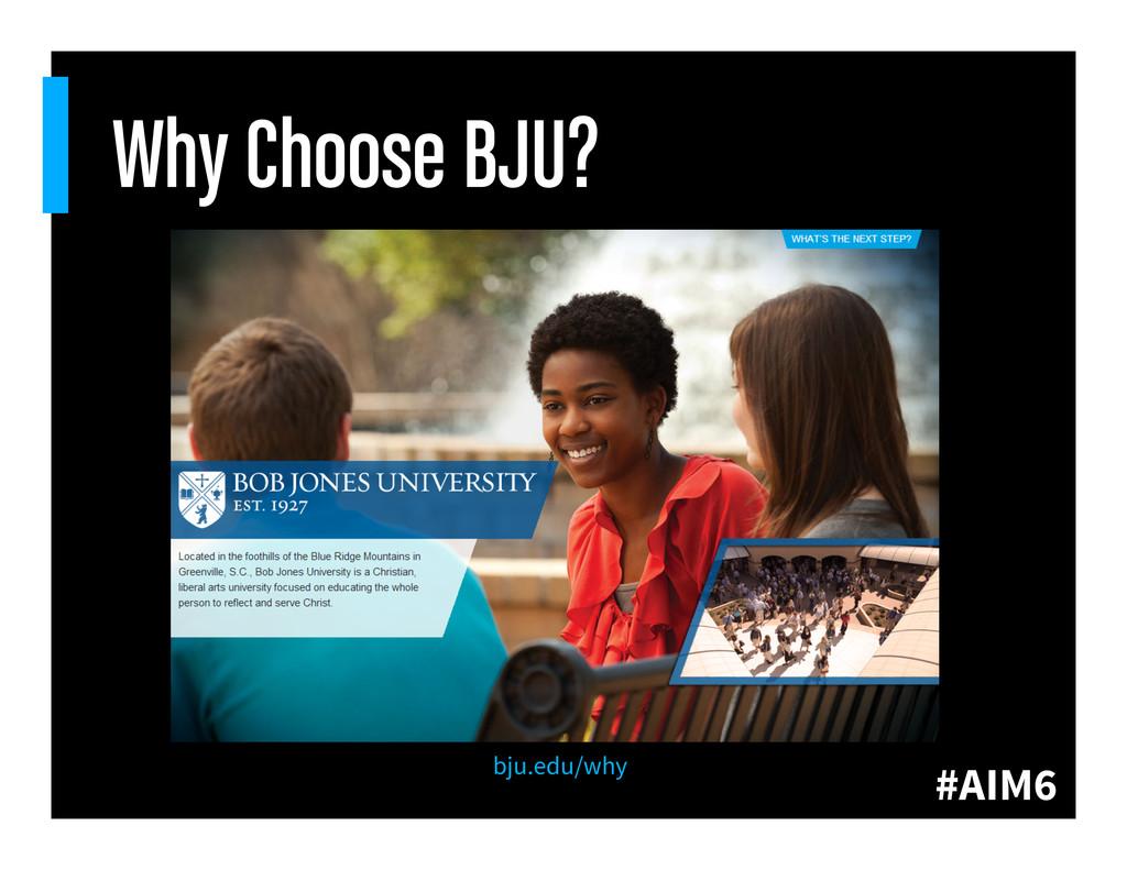 #AIM6 Why Choose BJU? bju.edu/why