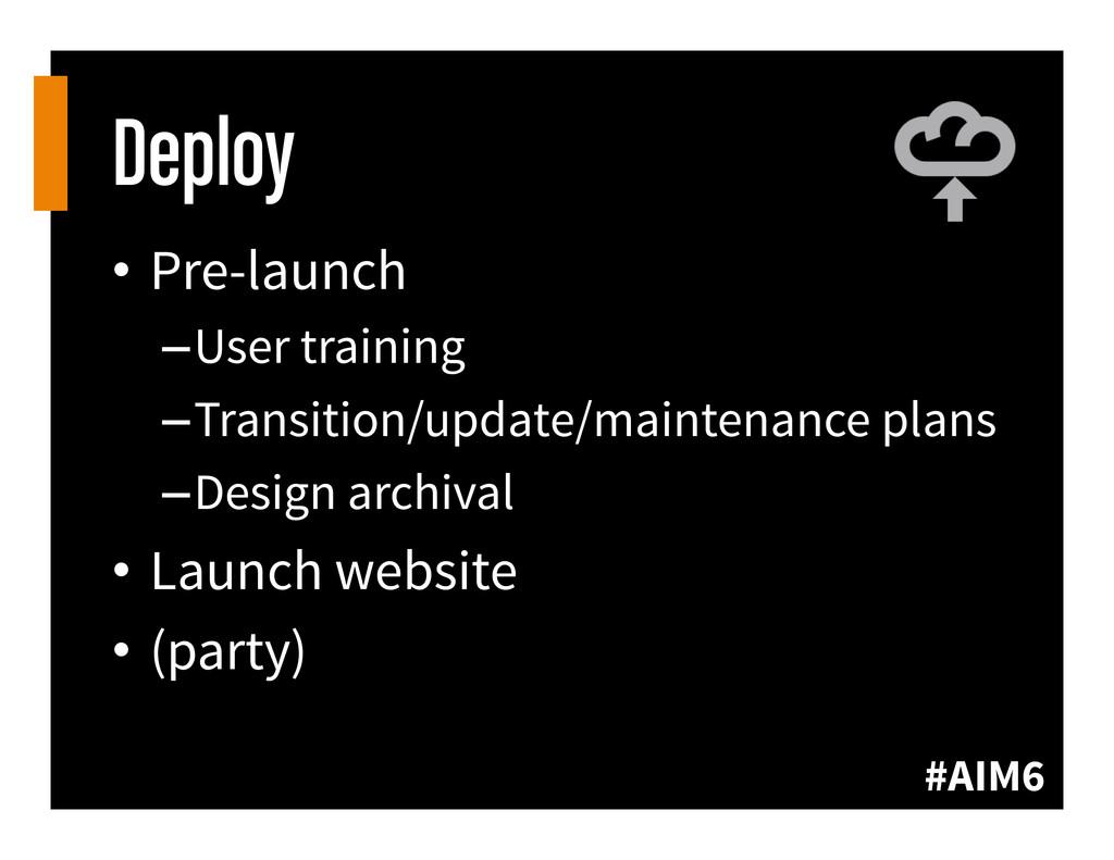 #AIM6 Deploy • Pre-launch –User training –Tr...