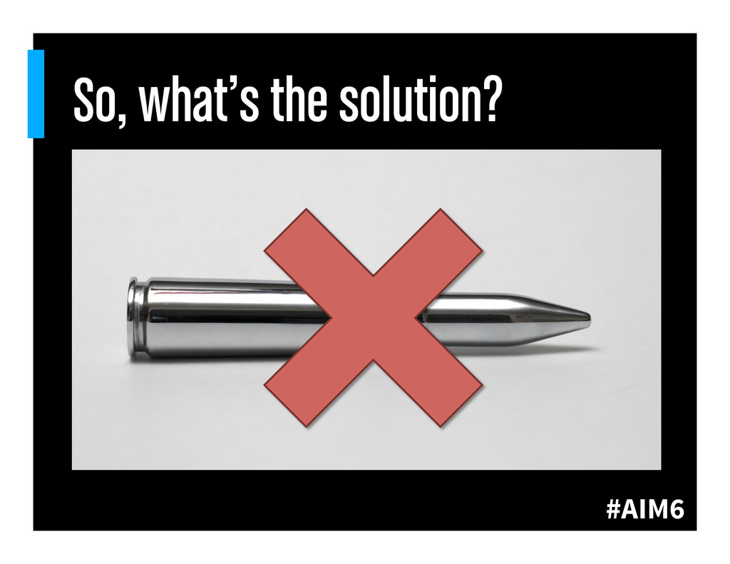 #AIM6 So, what's the solution?