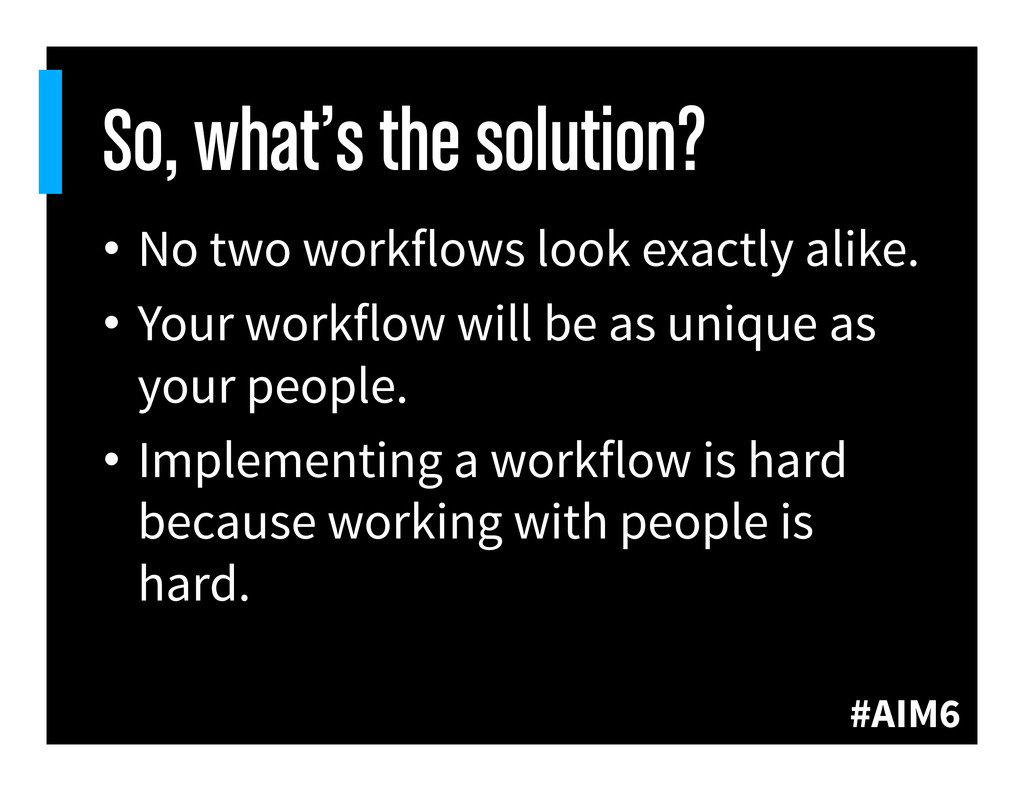 #AIM6 So, what's the solution? • No two workfl...