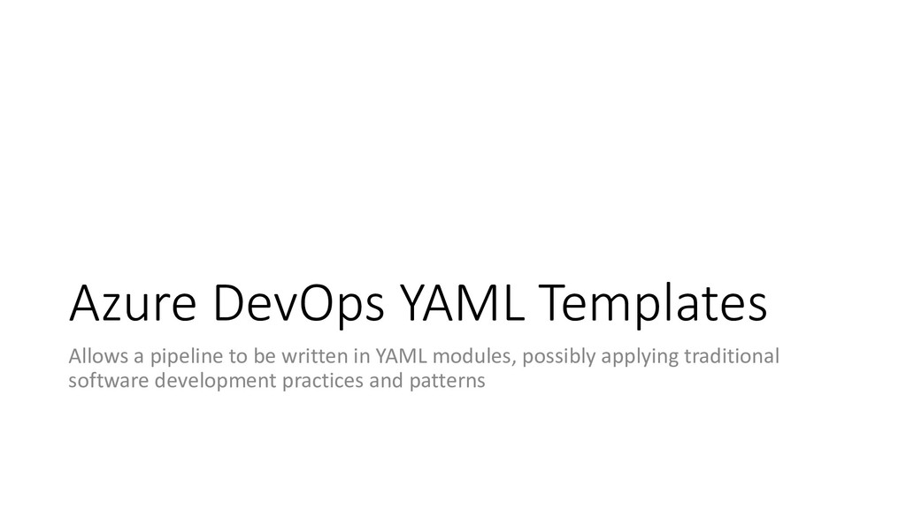 Azure DevOps YAML Templates Allows a pipeline t...