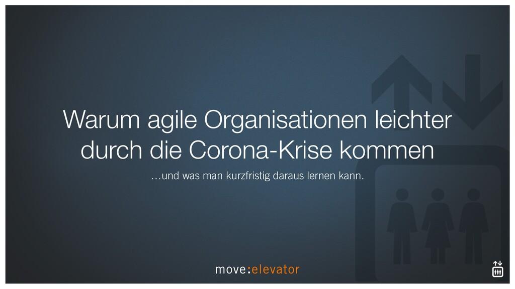 Warum agile Organisationen leichter durch die C...