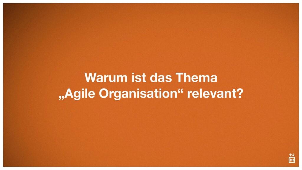 """Warum ist das Thema  """"Agile Organisation"""" rele..."""