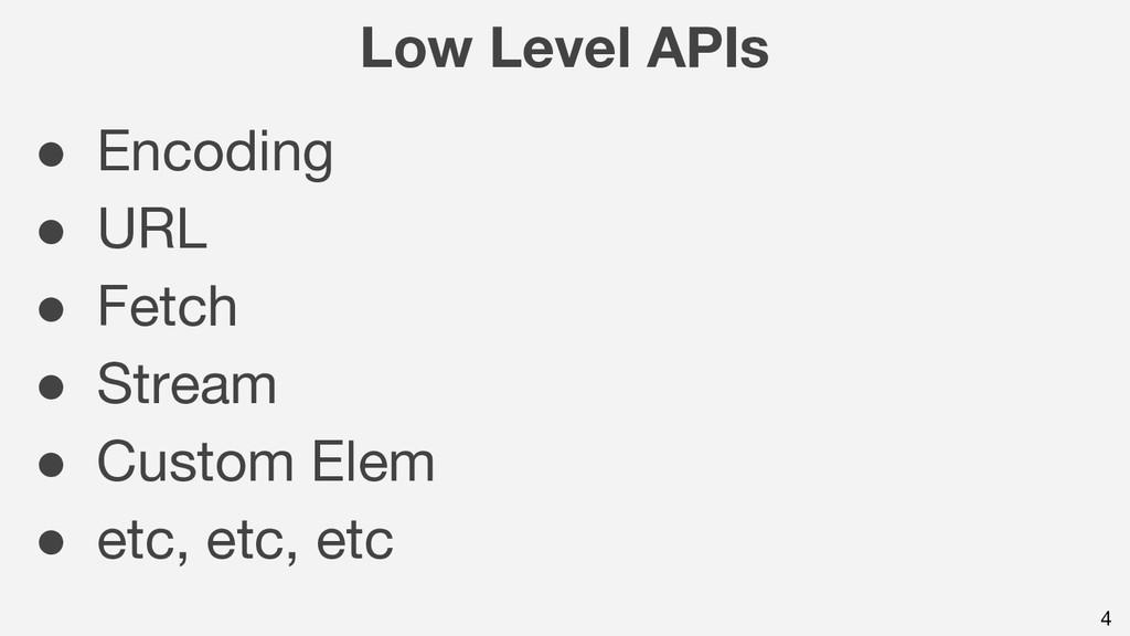 4 Low Level APIs ● Encoding ● URL ● Fetch ● Str...