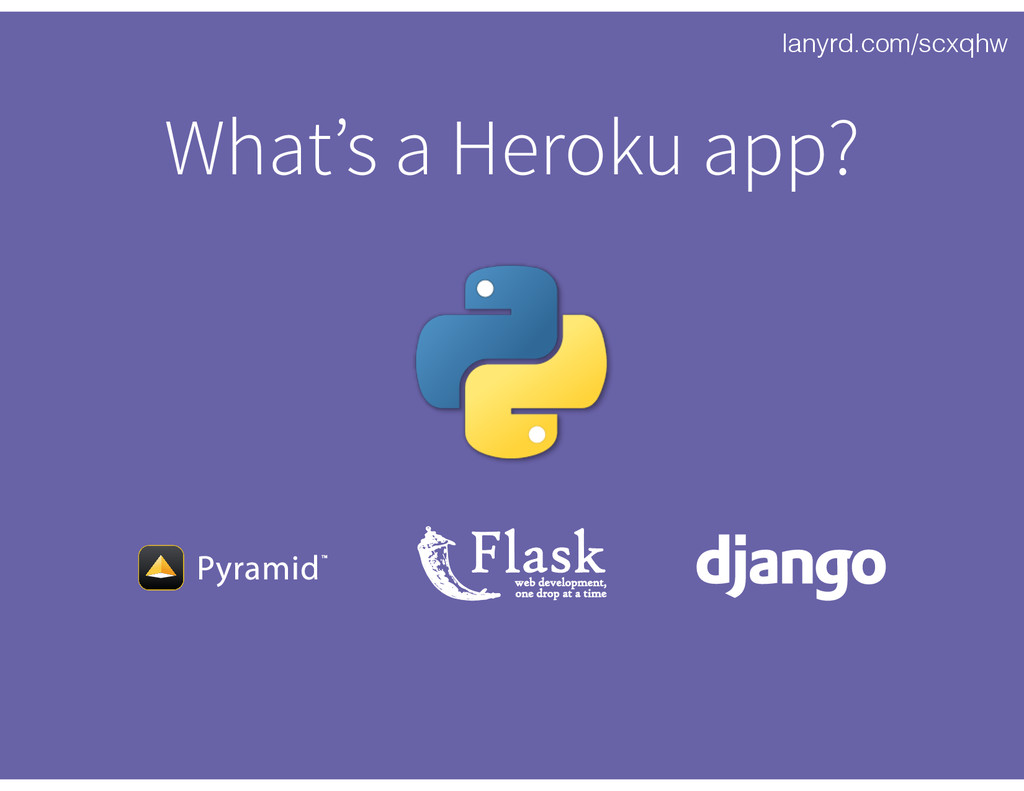lanyrd.com/scxqhw What's a Heroku app?