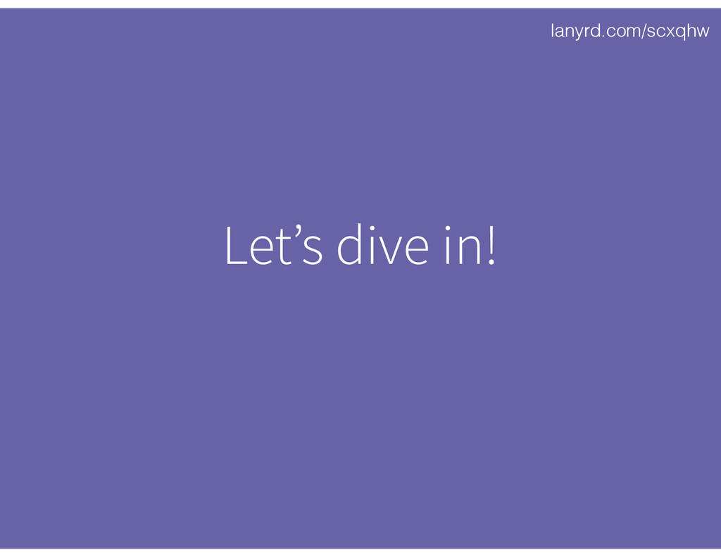 lanyrd.com/scxqhw Let's dive in!