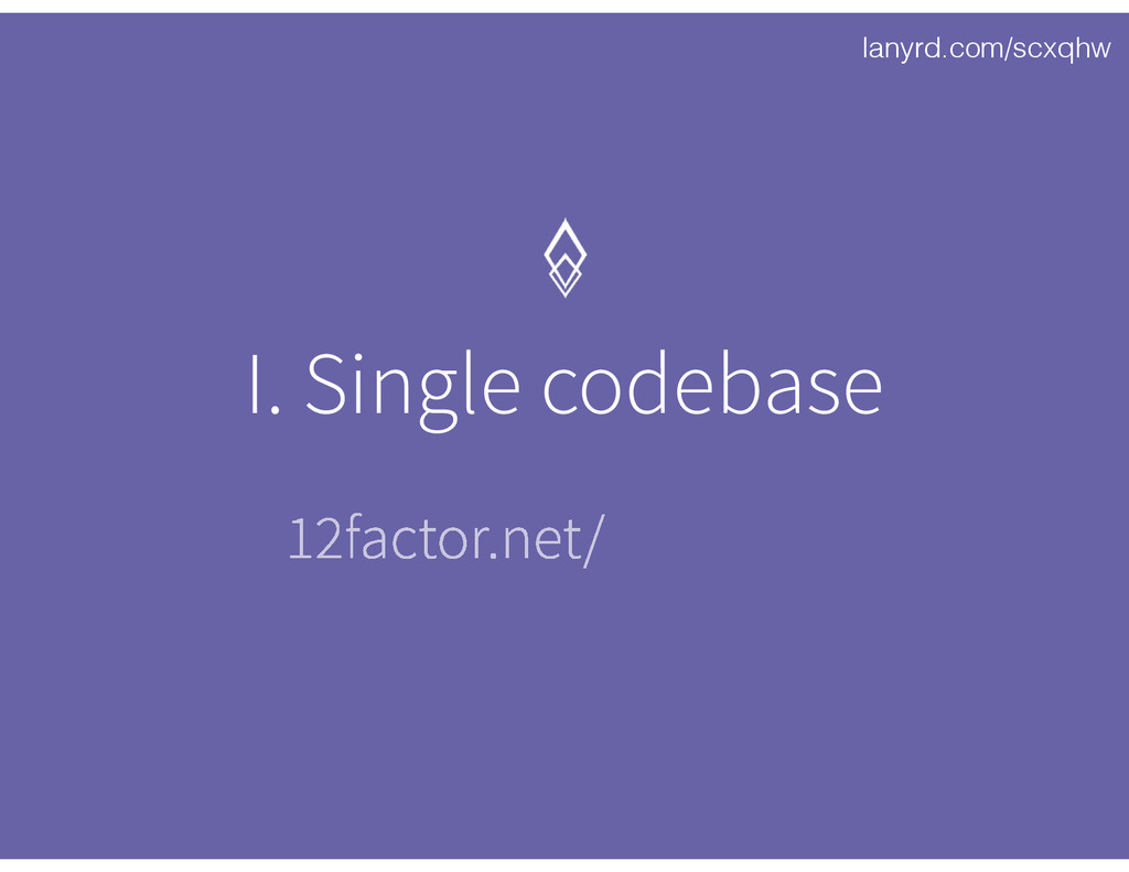 lanyrd.com/scxqhw I. Single codebase 12factor.n...